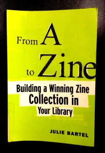 JULIE BARTEL, 'From A to Zine: Building a Winning Zine Collection in Your Library', American Library Association, 2004